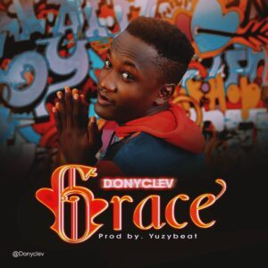 [MUSIC] Donyclev – Grace (Prod. By Yuzybeat) MP3 Download