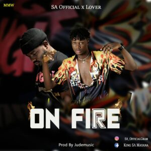 [MUSIC] SA Official Ft. Lover - On Fire MP3 Download